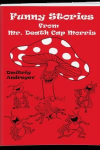 Забавные истории мистера Мухомора Морриса = Funny stories from Mr. Death Cap Morris